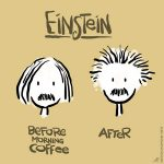 Einstein: Before And After Coffee