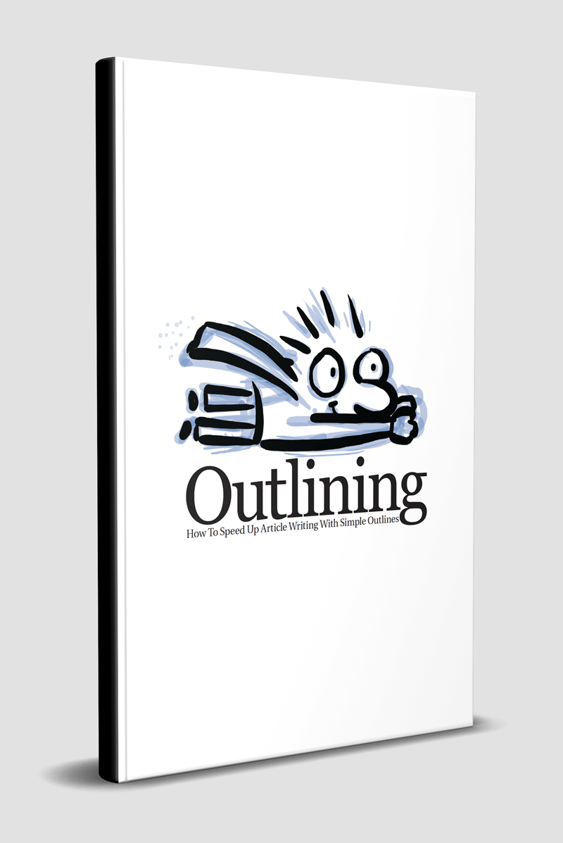 Outlining: How To Speed Up Article Writing With Simple Outlines